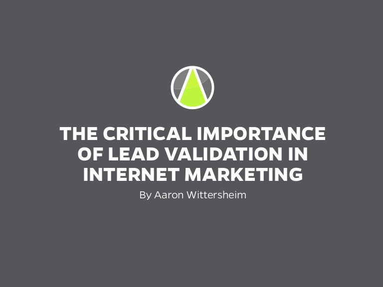 The-Critical-Importance-of-Lead-Validation-In-Internet-Marketing-Aaron-Wittersheim-StraightNorth.jpg
